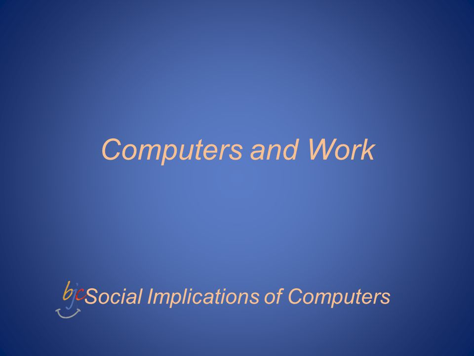 Computers and Work Social Implications of Computers