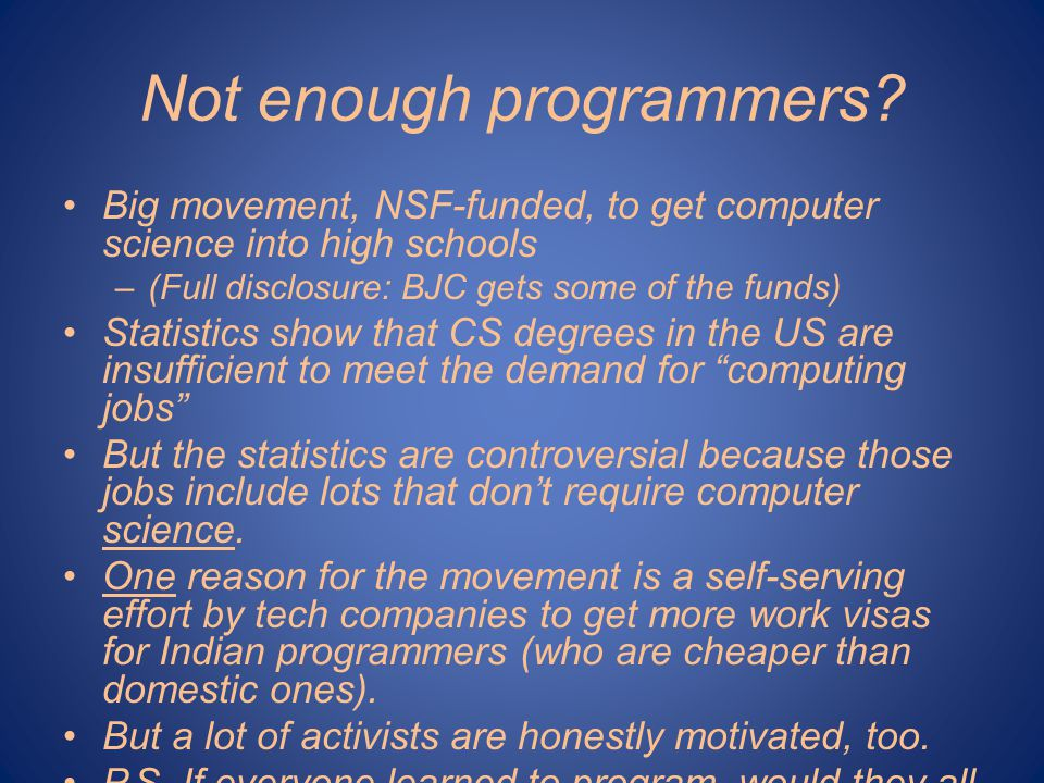 Not enough programmers? Big movement, NSF-funded, to get computer science into high schools –(Full disclosure: BJC gets some of the funds) Statistics