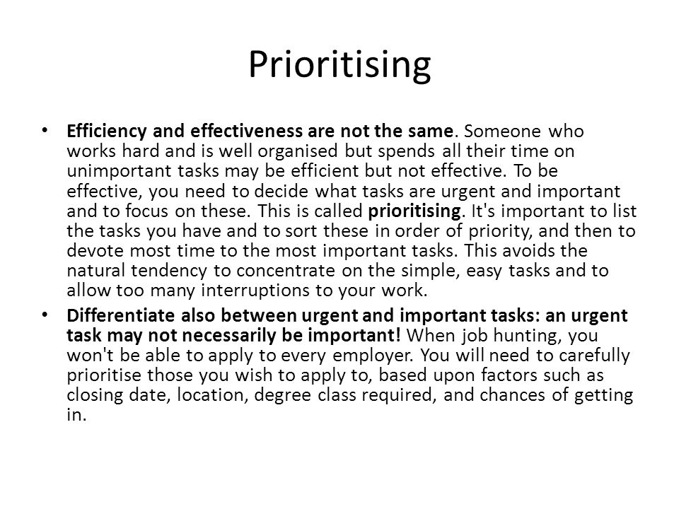 Prioritising Efficiency and effectiveness are not the same. Someone who works hard and is well organised but spends all their time on unimportant task