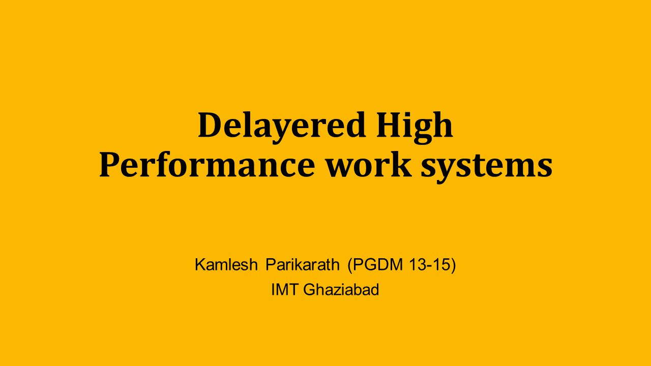Delayered High Performance work systems Kamlesh Parikarath (PGDM 13-15) IMT Ghaziabad
