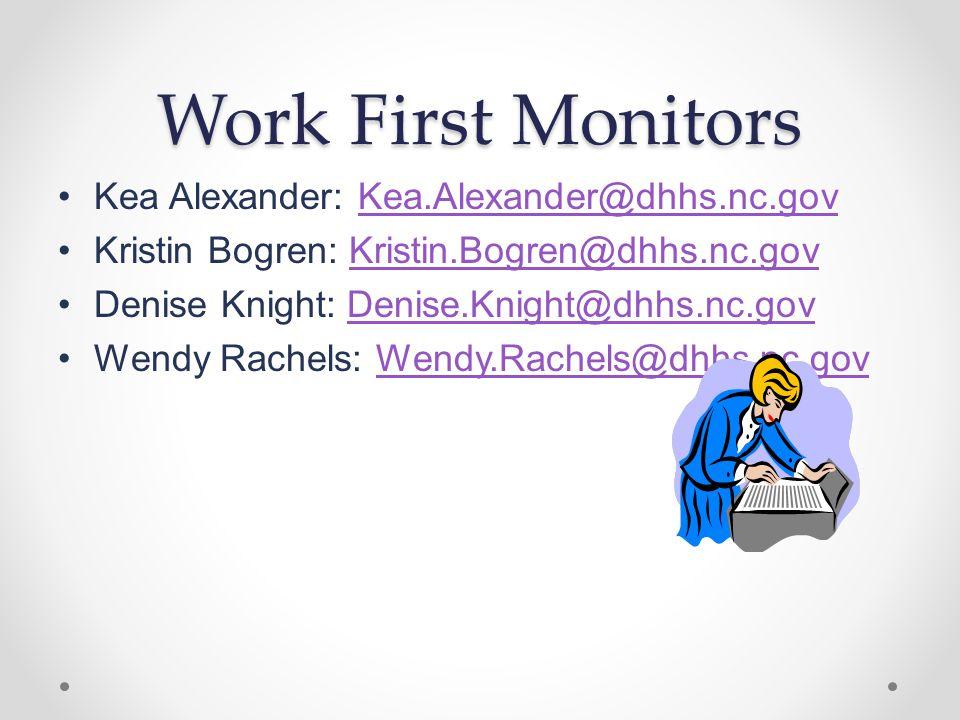 Work First Monitors Kea Alexander: Kea.Alexander@dhhs.nc.govKea.Alexander@dhhs.nc.gov Kristin Bogren: Kristin.Bogren@dhhs.nc.govKristin.Bogren@dhhs.nc