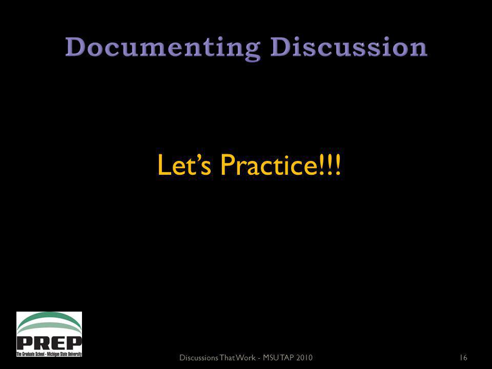 Lets Practice!!! Discussions That Work - MSU TAP 201016