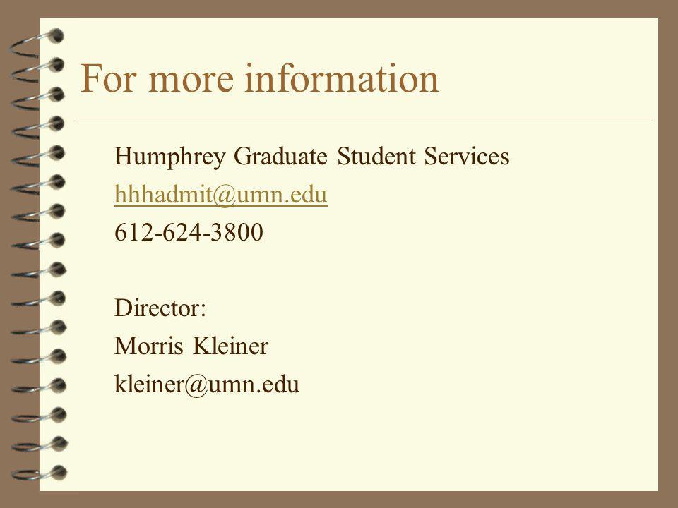 For more information Humphrey Graduate Student Services hhhadmit@umn.edu 612-624-3800 Director: Morris Kleiner kleiner@umn.edu
