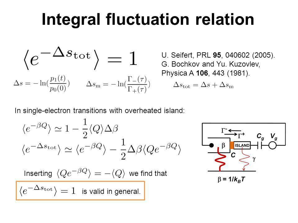 Integral fluctuation relation U. Seifert, PRL 95, 040602 (2005). G. Bochkov and Yu. Kuzovlev, Physica A 106, 443 (1981). In single-electron transition