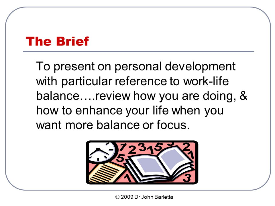 © 2009 Dr John Barletta Recognising Imbalance The following may result from, or lead to, an imbalance… Decreased: energy, motivation, flexibility, connection with others, health, performance.