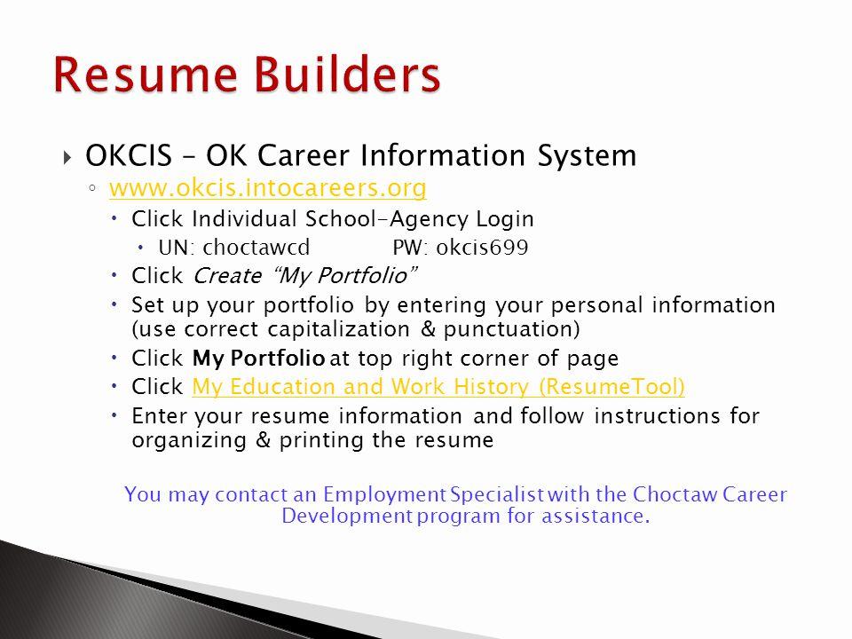 OKCIS – OK Career Information System www.okcis.intocareers.org Click Individual School-Agency Login UN: choctawcdPW: okcis699 Click Create My Portfoli