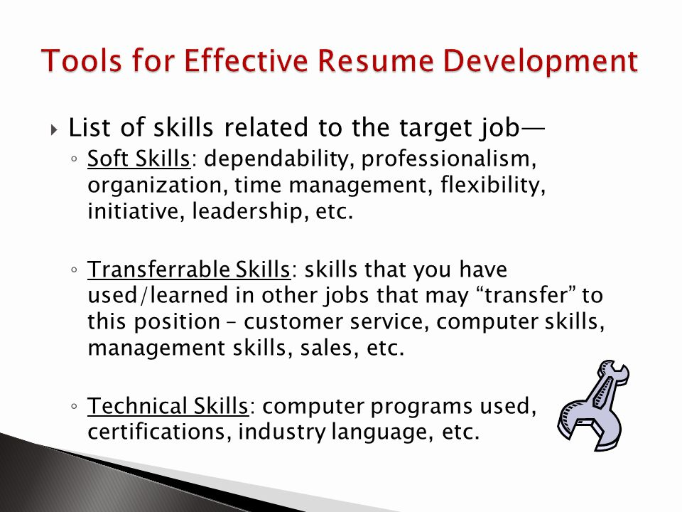 List of skills related to the target job Soft Skills: dependability, professionalism, organization, time management, flexibility, initiative, leadersh