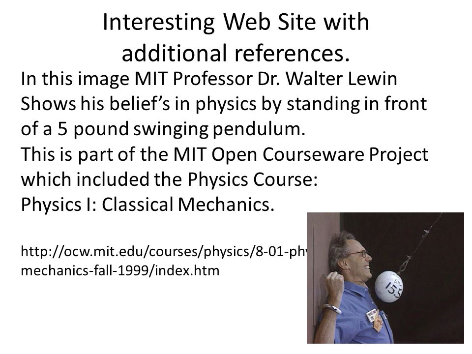 Interesting Web Site with additional references. In this image MIT Professor Dr. Walter Lewin Shows his beliefs in physics by standing in front of a 5