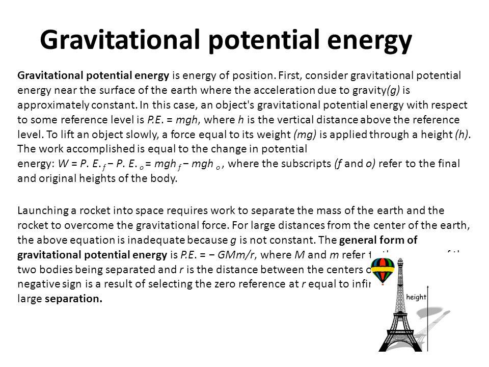 Gravitational potential energy Gravitational potential energy is energy of position. First, consider gravitational potential energy near the surface o