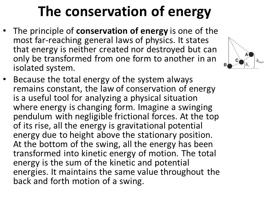 The conservation of energy The principle of conservation of energy is one of the most far-reaching general laws of physics. It states that energy is n