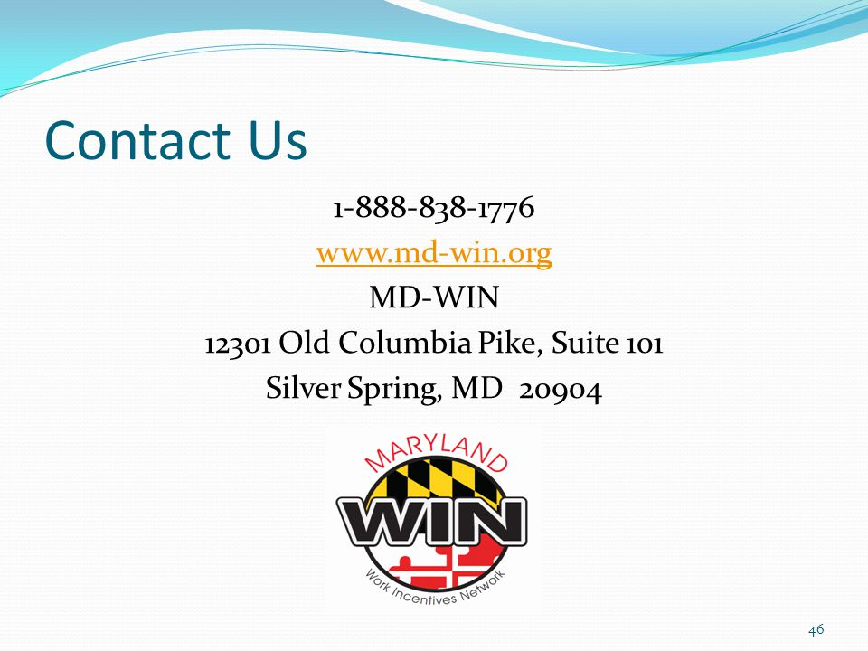 Contact Us 1-888-838-1776 www.md-win.org MD-WIN 12301 Old Columbia Pike, Suite 101 Silver Spring, MD 20904 46