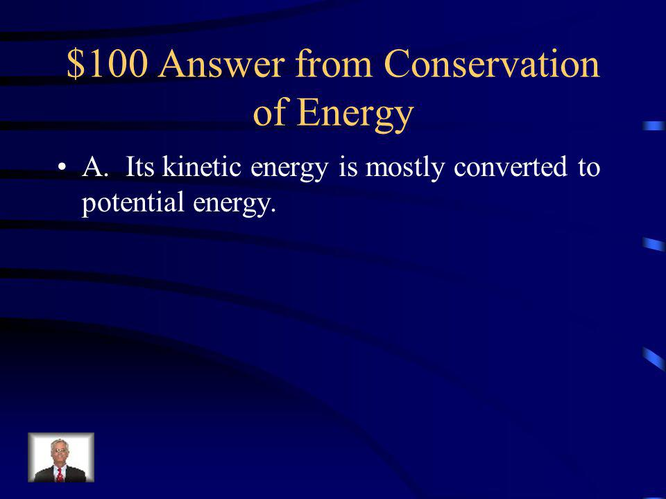 $100 Question from Conservation of Energy When a ball is thrown directly upward, which of the following is true.
