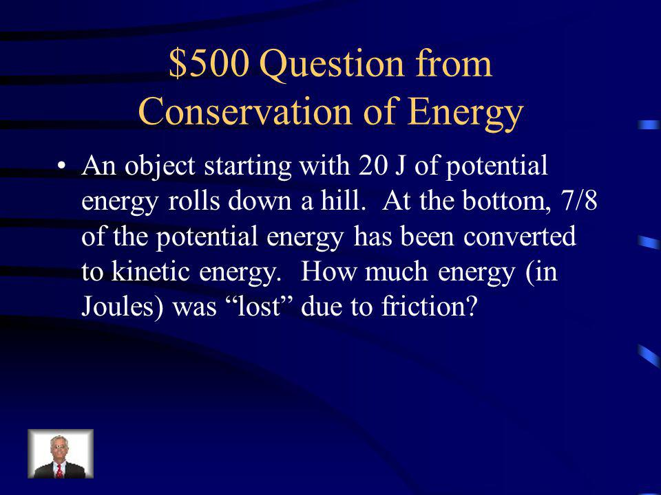 $400 Answer from Conservation of Energy 14 m/s