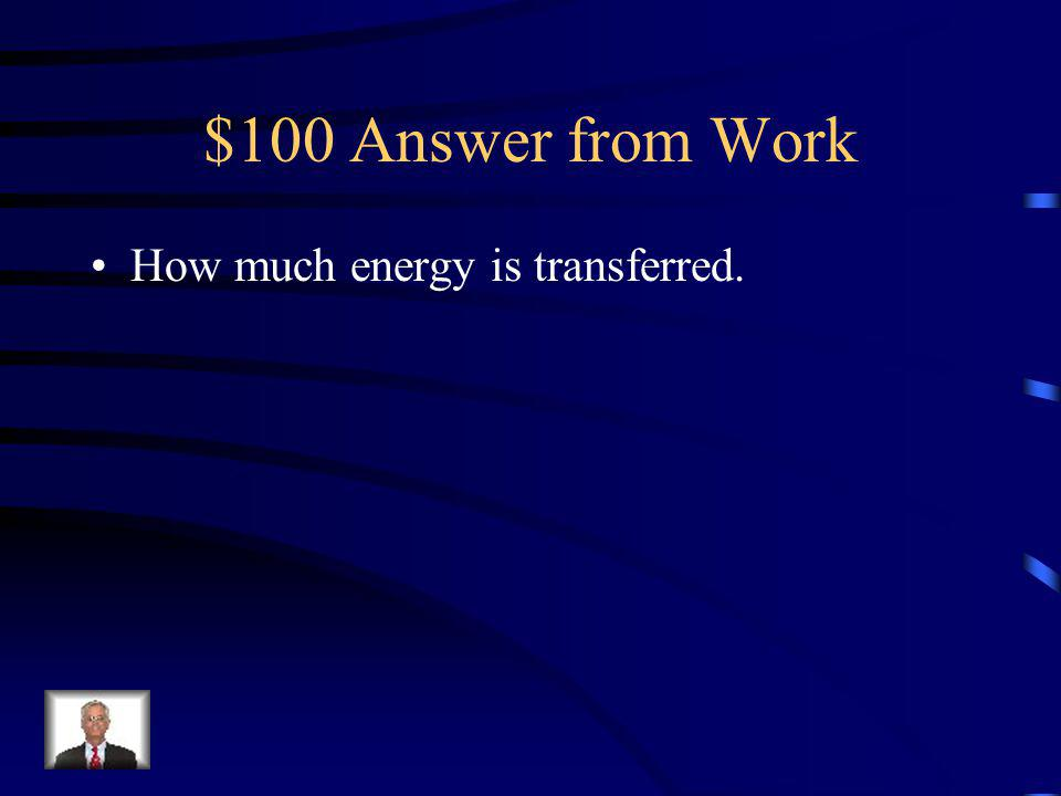 $100 Question from Work Work is a measure of _____________