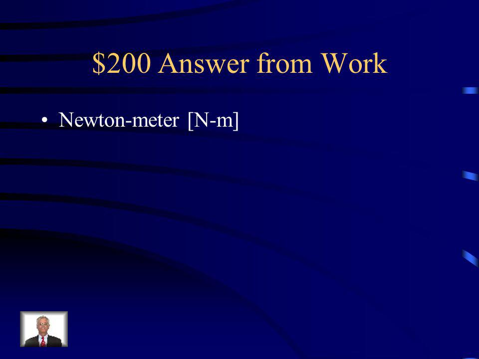 $200 Question from Work One unit for work is a Joule. A Joule is equivalent to a _______________