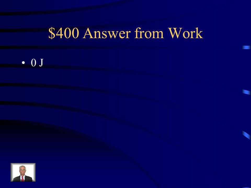 $400 Question from Work How much work is done if Mr.