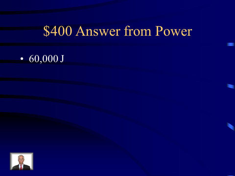 $400 Question from Power How much energy does a 1500 W microwave use if it is on for 40 seconds