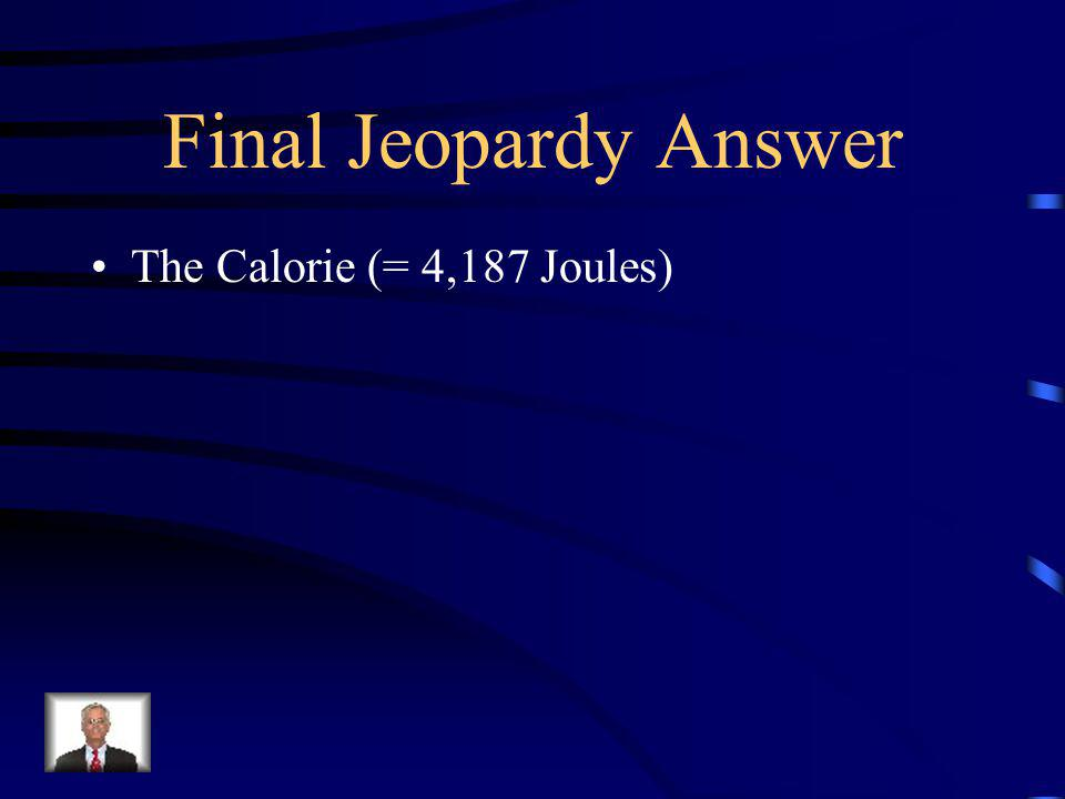 Final Jeopardy: Like all objects, humans need energy to cause change.
