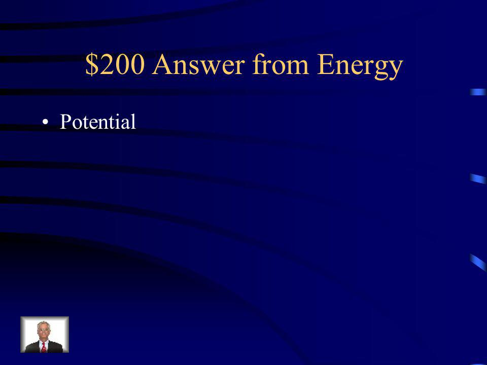 $200 Question from Energy Pulling back a rubber band is a form of storing __________ energy