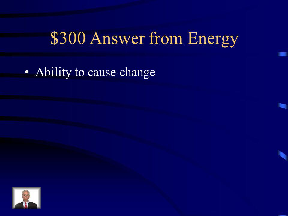 $300 Question from Energy Energy is a measure of an objects _________________