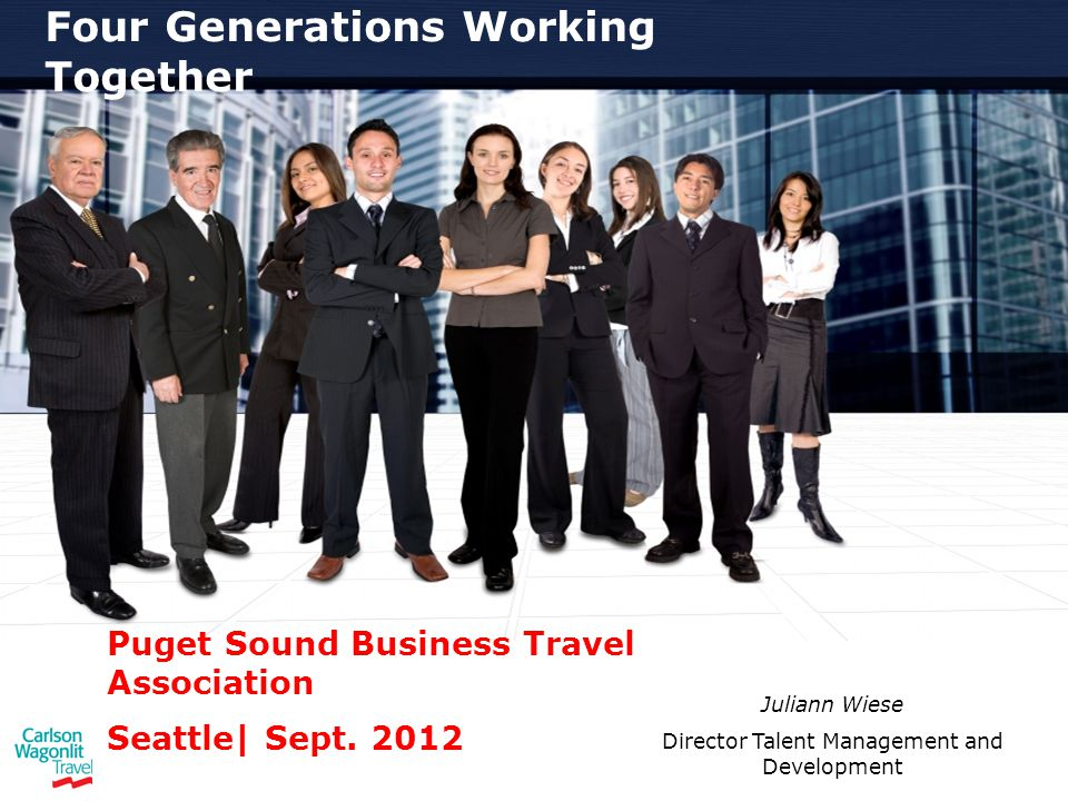 Four Generations Working Together Puget Sound Business Travel Association Seattle| Sept.