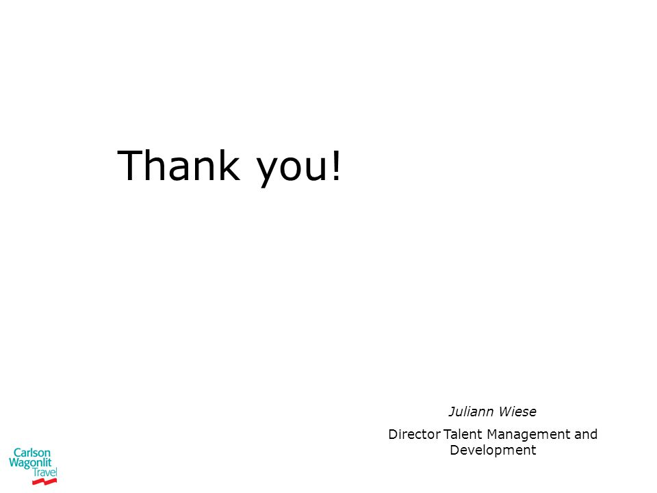 Thank you! Juliann Wiese Director Talent Management and Development