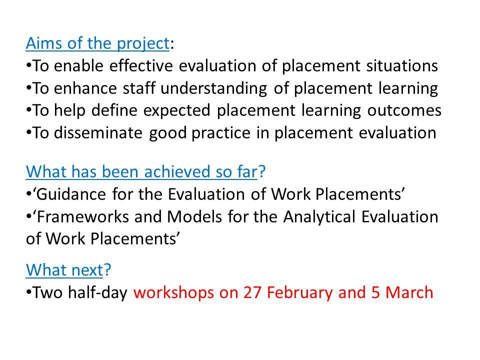 Aims of the project: To enable effective evaluation of placement situations To enhance staff understanding of placement learning To help define expect