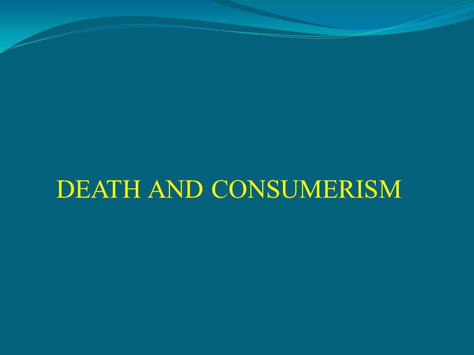 DEATH AND CONSUMERISM