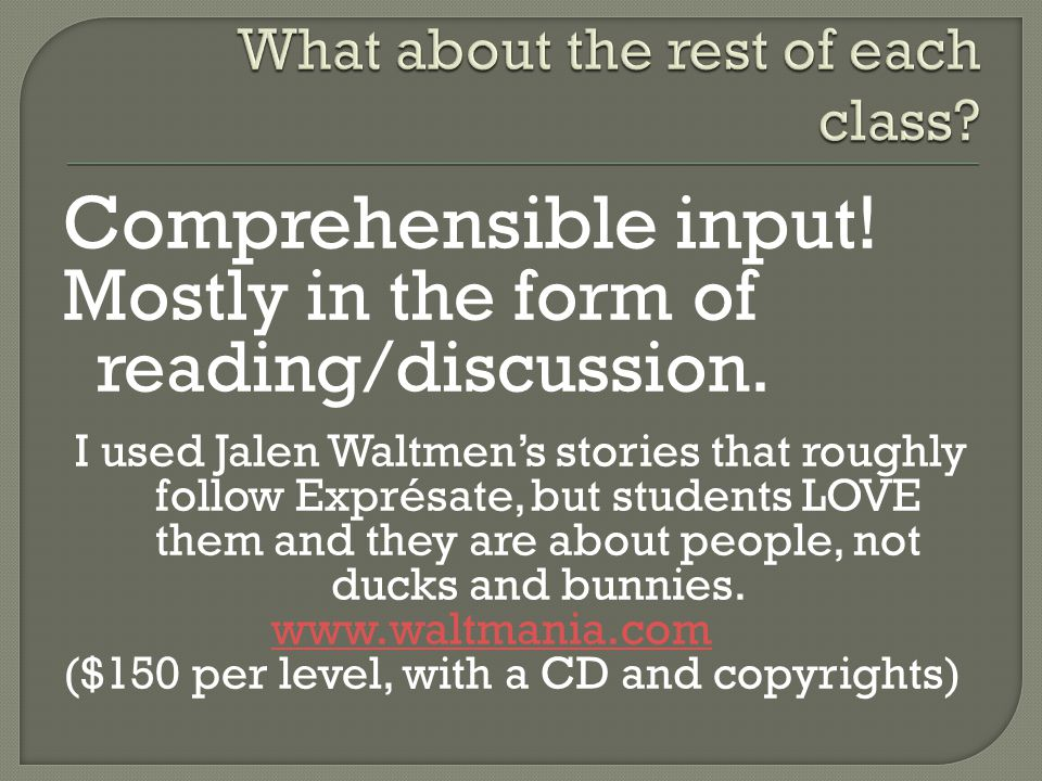 Comprehensible input.Mostly in the form of reading/discussion.
