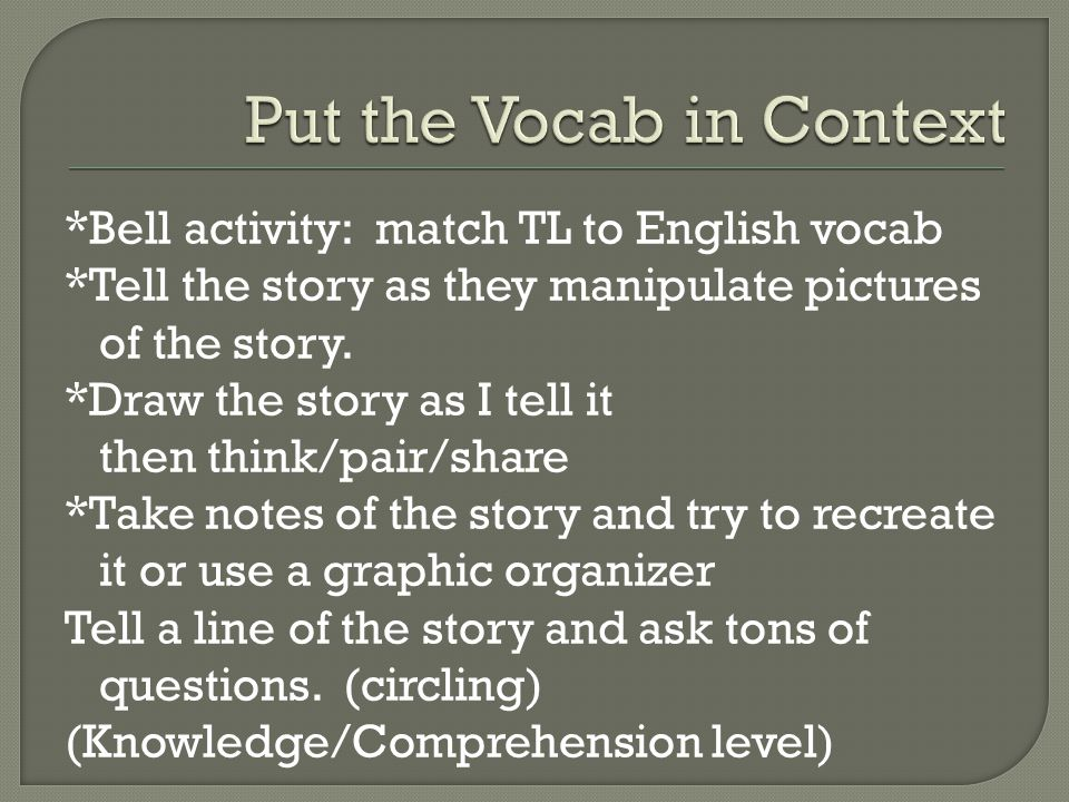 *Bell activity: match TL to English vocab *Tell the story as they manipulate pictures of the story.