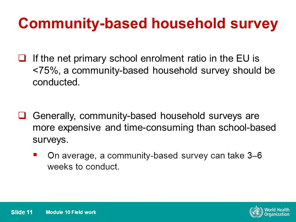 Module 10 Field work Slide 11 If the net primary school enrolment ratio in the EU is <75%, a community-based household survey should be conducted.