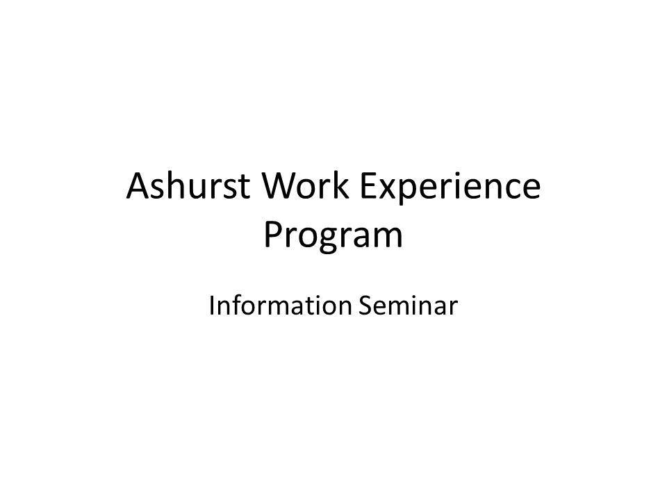 Ashurst Work Experience Program Information Seminar