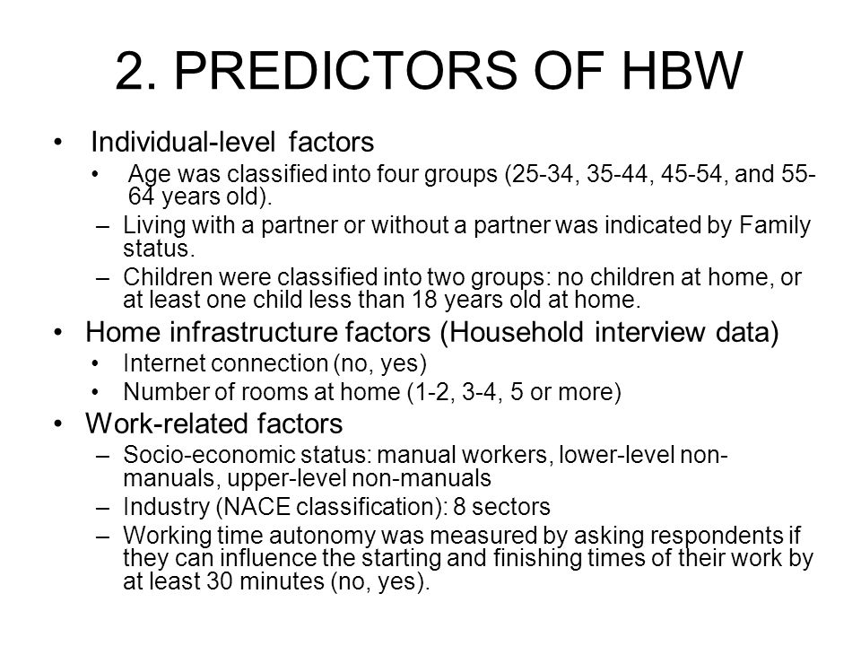 2. PREDICTORS OF HBW Individual-level factors Age was classified into four groups (25-34, 35-44, 45-54, and 55- 64 years old). –Living with a partner