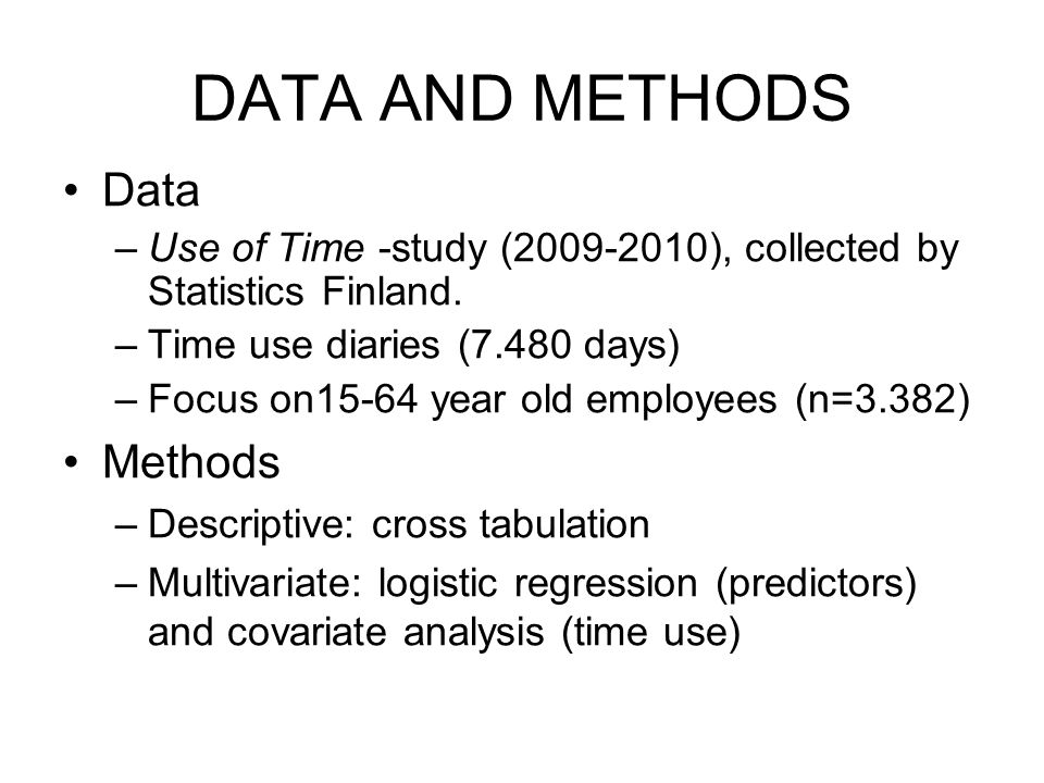 DATA AND METHODS Data –Use of Time -study (2009-2010), collected by Statistics Finland.