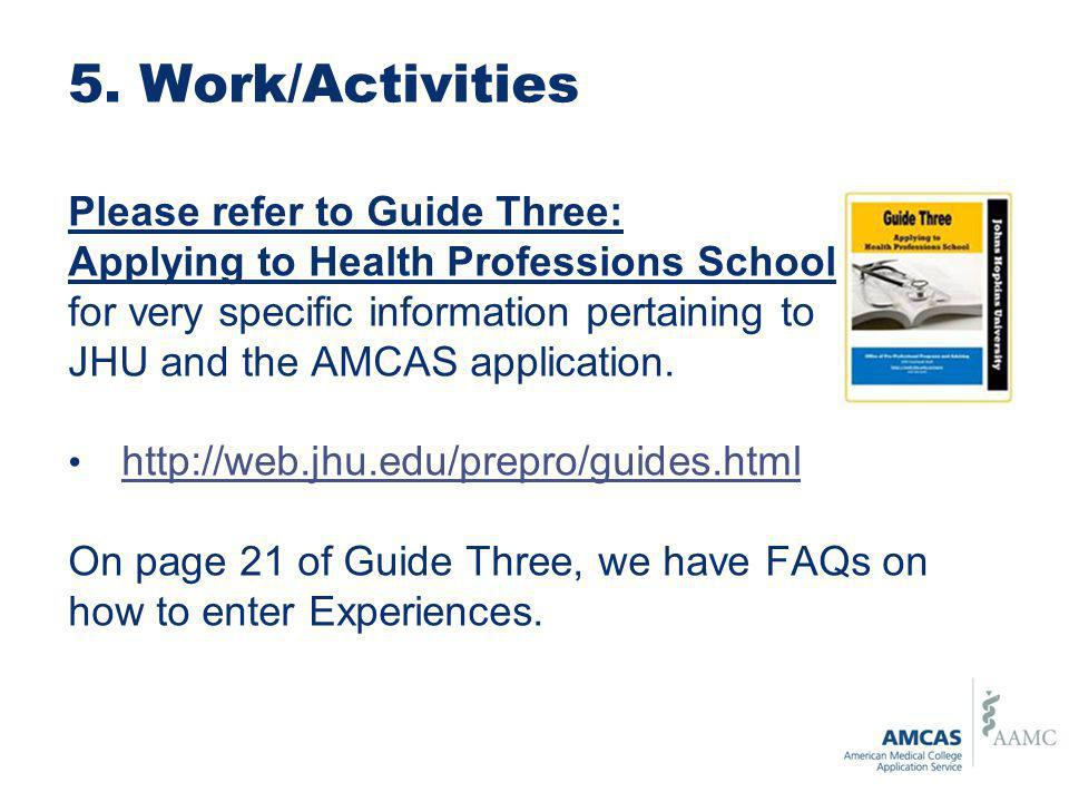 Please refer to Guide Three: Applying to Health Professions School for very specific information pertaining to JHU and the AMCAS application.
