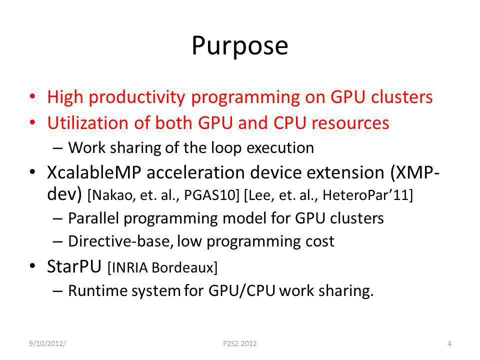 Purpose High productivity programming on GPU clusters Utilization of both GPU and CPU resources – Work sharing of the loop execution XcalableMP acceleration device extension (XMP- dev) [Nakao, et.