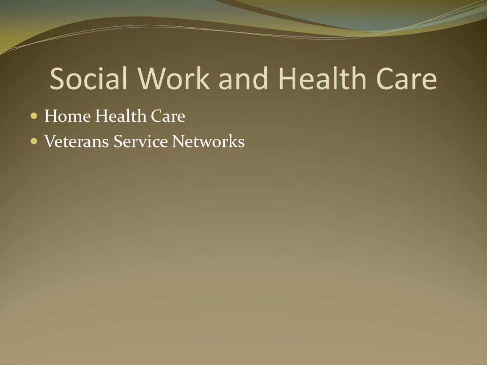 Social Work and Health Care Home Health Care Veterans Service Networks