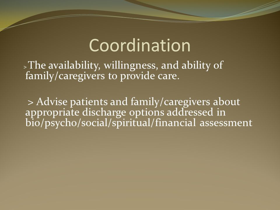 Coordination > The availability, willingness, and ability of family/caregivers to provide care.