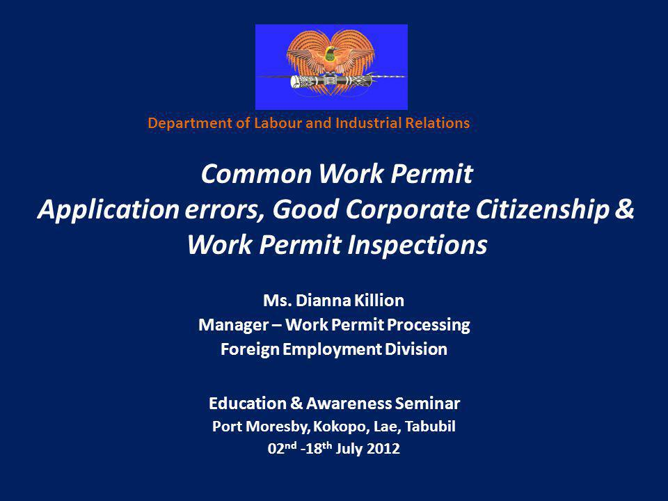 Common Work Permit Application errors, Good Corporate Citizenship & Work Permit Inspections Ms. Dianna Killion Manager – Work Permit Processing Foreig