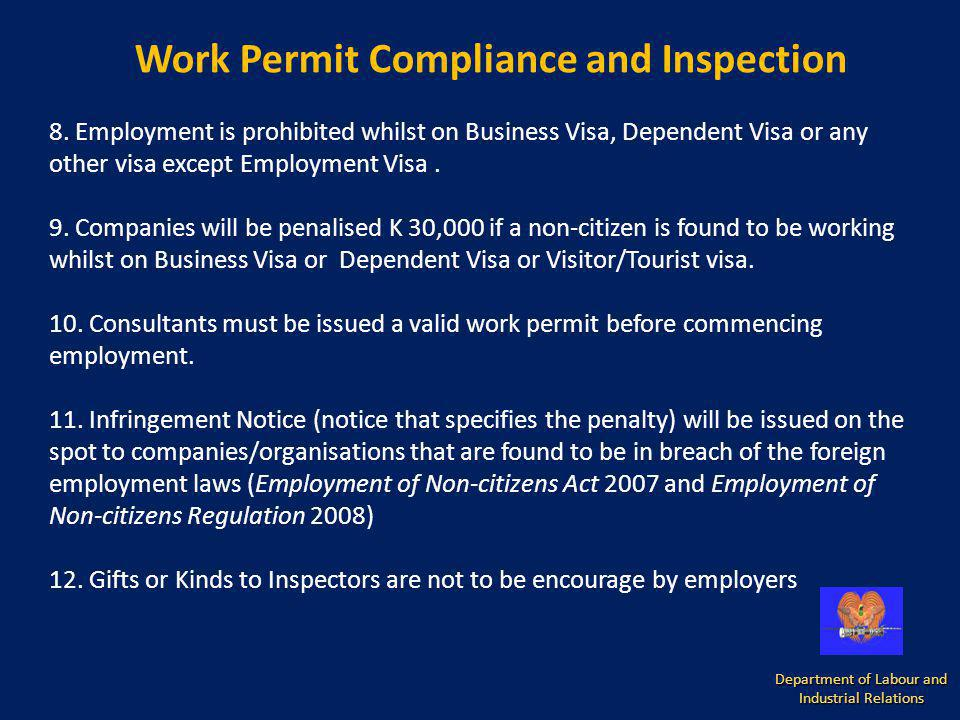 Department of Labour and Industrial Relations Work Permit Compliance and Inspection 8. Employment is prohibited whilst on Business Visa, Dependent Vis