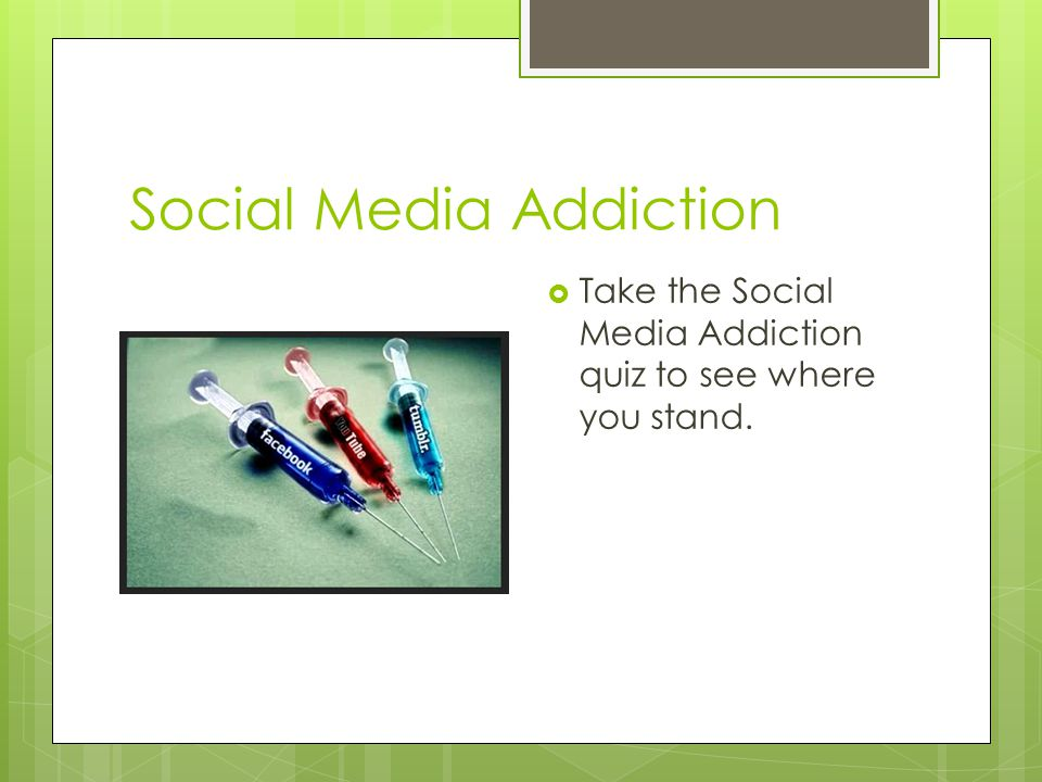 Social Media Addiction Take the Social Media Addiction quiz to see where you stand.