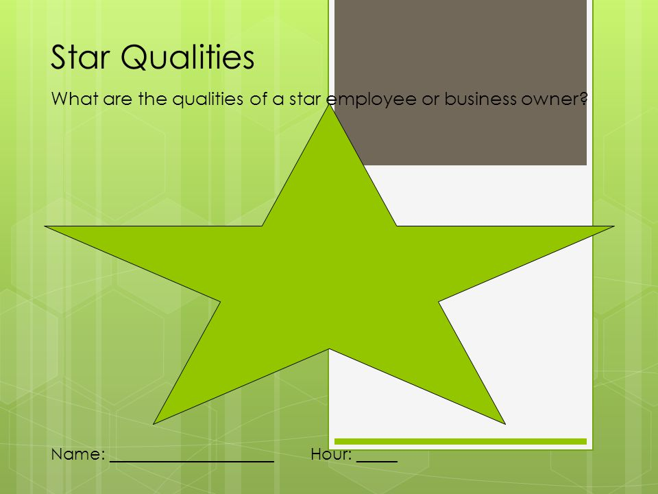 Star Qualities What are the qualities of a star employee or business owner? Name: ____________________ Hour: _____
