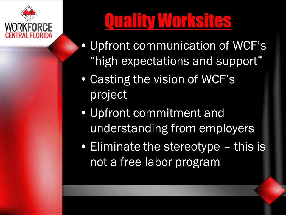 Quality Worksites Upfront communication of WCFs high expectations and support Casting the vision of WCFs project Upfront commitment and understanding