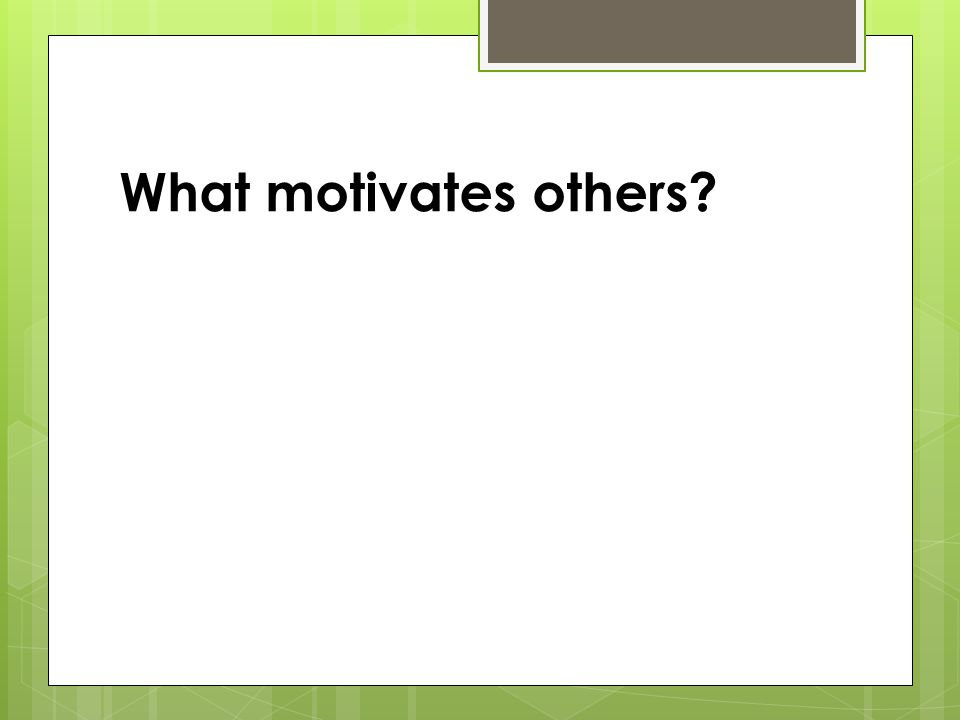 What motivates others?