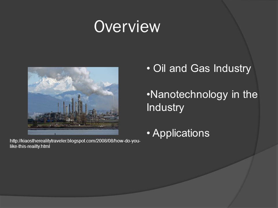 Nanotechnology Applications: Oil and gas industry Review of Team U1 by Team U5 – Jaynesh Shah, Greg Pudewell, Edwin L.