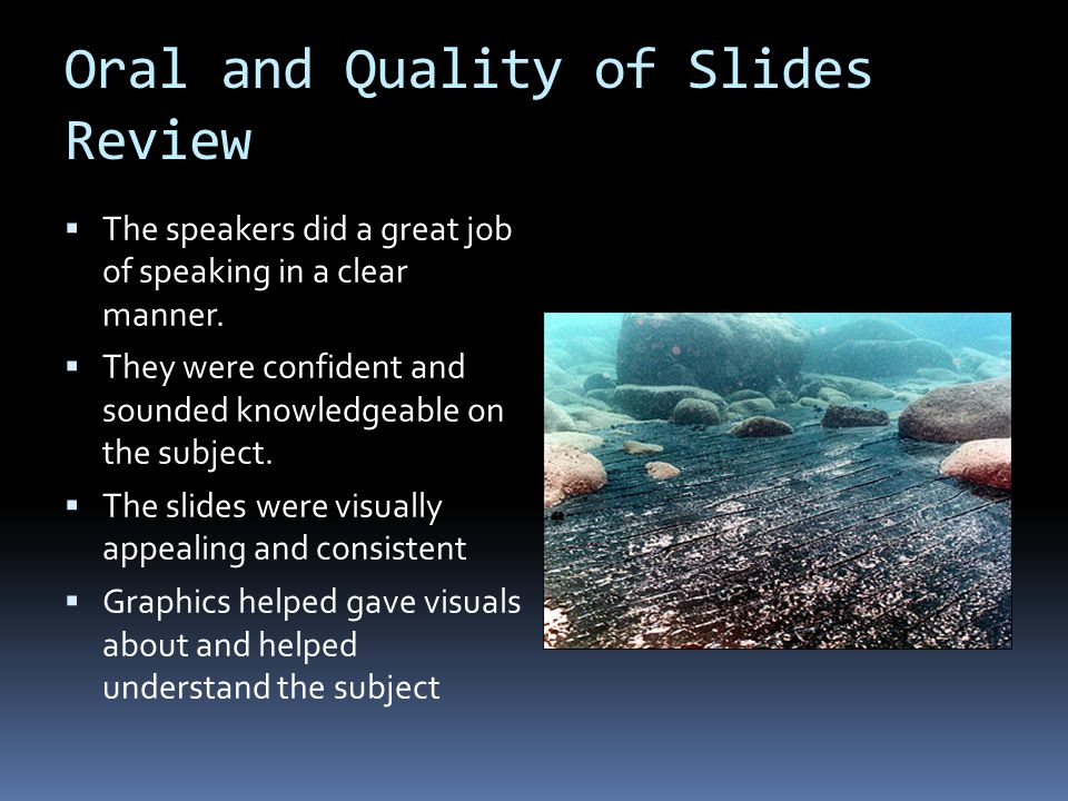 Oral and Quality of Slides Review The speakers did a great job of speaking in a clear manner.