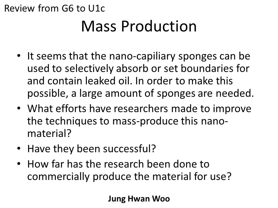 Mass Production It seems that the nano-capiliary sponges can be used to selectively absorb or set boundaries for and contain leaked oil.