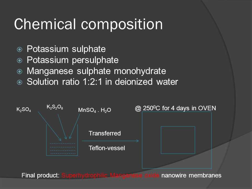 Chemical composition Potassium sulphate Potassium persulphate Manganese sulphate monohydrate Solution ratio 1:2:1 in deionized water K 2 SO 4 K2S2O8K2S2O8 MnSO 4.
