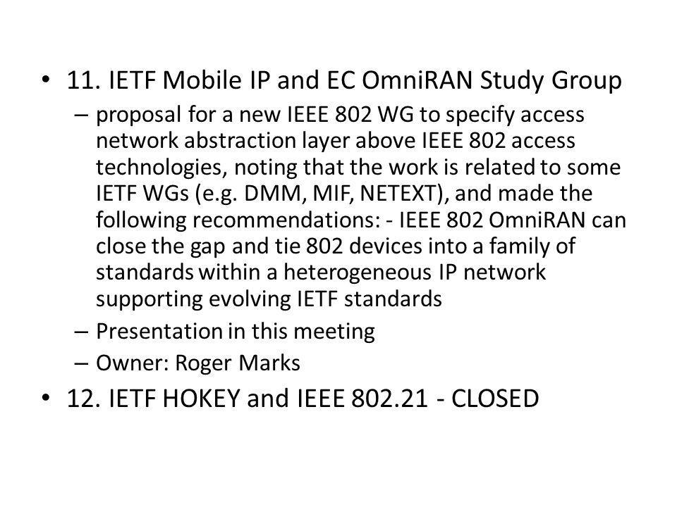 11. IETF Mobile IP and EC OmniRAN Study Group – proposal for a new IEEE 802 WG to specify access network abstraction layer above IEEE 802 access techn