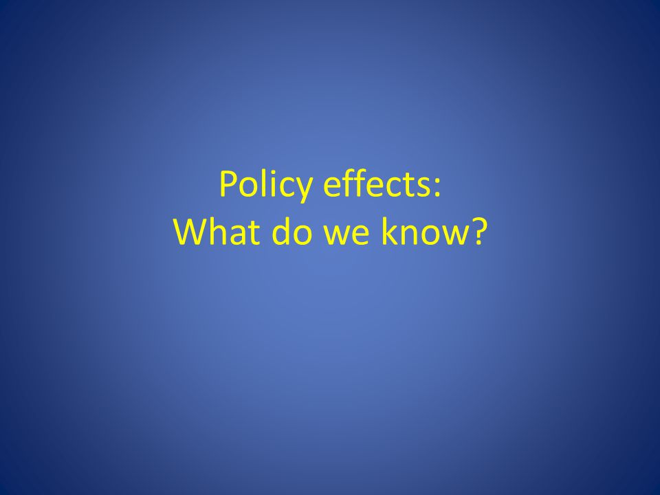 Policy effects: What do we know?